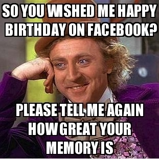 frabz-So-you-wished-me-happy-birthday-on-facebook-please-tell-me-again-a83fb8