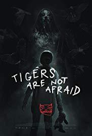10/3/19 – OCTOBER HORROR MOVIE PICK #3 – Tigers Are NotAfraid.